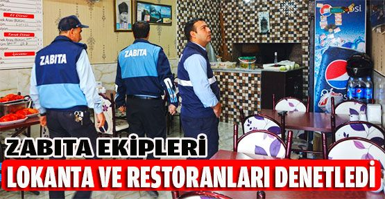 Zabıta Ekipleri Restoran ve Lokantaları Denetledi